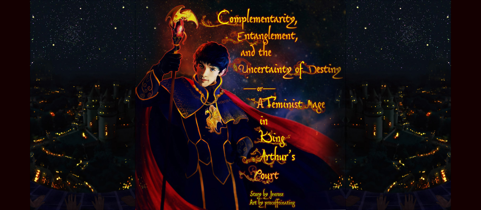 A powerful Merlin stands in fine garb, with the Pendragon dragon on his deep blue velvet coat. A flowing red cape swirls around him, and in his hand is a glowing staff with a red gem and a gold dragon on top. The title of the fanfic is rendered in a variety of ornate fonts, with leaves and flowers and feathers growing out from the text. The text is shimmering gold and well-coordinated to the trim of Merlin's clothes. To the sides, we see Camelot at night, laid out behind him, as seen from high above, looking down from a tower. The background is very dark, with the starry sky blending almost imperceptibly with the festival lights of Camelot at night.